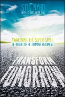 Transform Tomorrow: Awakening the Super Saver in Pursuit of Retirement Readiness [e-book]