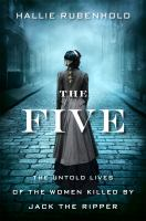 The Five: The Untold Lives of the Women Killed by Jack Ripper