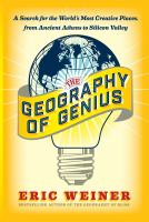 The Geography of Genius : a search for the world's most creative places from ancient Athens to Silicon Valley