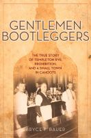 Gentlemen Bootleggers: The True Story of Templeton Rye, Prohibition, & a Small Town in Cahoots