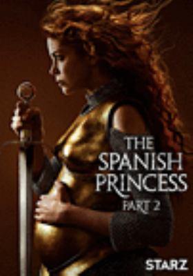 The Spanish princess. Part 2 [videorecording (DVD)]