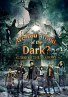 Are you afraid of the dark? Curse of the shadows [videorecording (DVD)].