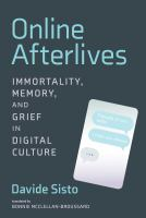 Online Afterlives: Immortality, Memory, and Grief in Digital Culture
