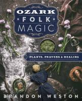 Ozark folk magic : plants, prayers & healing