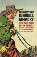 The Ghosts of Guerrilla Memory: How Civil War Bushwhackers Became Gunslingers in the American West jacket