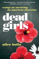 Dead Girls: Essays on Surviving and American Obsession jacket