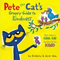 Pete the Cat's Groovy Guide to Kindness : Tips From a Cool Cat on How to Be Kind /