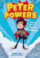 book jacket for Peter Powers and His Not-So-Super Powers!