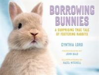 book jacket for Borrowing Bunnies: A Surprising True Tale of Fostering Rabbits