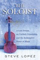 The Soloist: A Lost Dream, An Unlikely Friendship, and the Redemptive Power of Music jacket