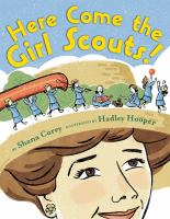 "Here Come the Girl Scouts! : The Amazing All-True Story of Juliette ""Daisy"" Gordon Low and Her Great Adventure"