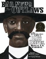 Bad news for outlaws : the remarkable life of Bass Reeves, deputy U.S. marshall