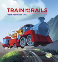 Train Off the Rails : With Kody and Dot