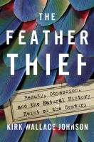 The Feather Thief: Beauty, Obsession, and the Natural History Heist of the Century jacket