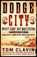 Dodge City: Wyatt Earp, Bat Masterson, and the Wickedest Town in the American West jacket