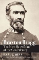 Braxton Bragg: The Most Hated Man of the Confederacy