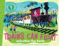 Trains Can Float: And Other Fun Facts