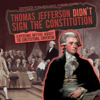 Thomas Jefferson Didn't Sign the Constitution: Exposing Myths About the Constitutional Convention