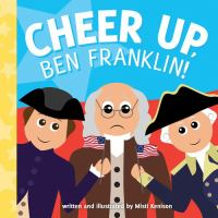 book jacket for Cheer Up, Ben Franklin!