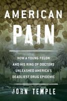 American Pain: How a Young Felon and His Ring of Doctors Unleashed America's Deadliest Drug Epidemic jacket