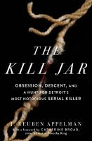 The Kill Jar: Obsession, Descent, and a Hunt for Detroit's Most Notorious Serial Killer jacket