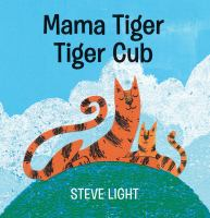 book jacket for Mama Tiger Tiger Cub