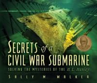 Secrets of a Civil War Submarine : Solving the Mysteries of the H. L. Hunley