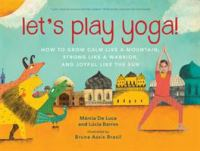 book jacket for Let's Play Yoga! How to Grow Calm Like a Mountain, Strong Like a Warrior, and Joyful Like the Sun: For Kids Ages 5 to 8
