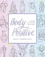 Body positive : a guide to loving your body