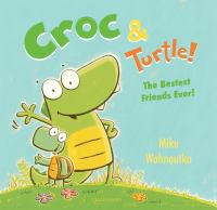 Croc & Turtle! : The Bestest Friends Ever!