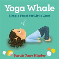 book jacket for Yoga Whale : Simple Poses for Little Ones