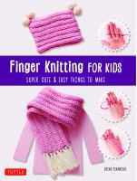 Finger knitting for kids : super cute & easy things to make