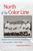 North of the Color Line Migration and Black Resistance in Canada, 1870-1955 Book Cover