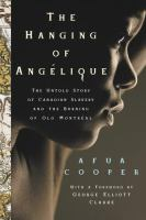 The hanging of Angélique : the untold story of Canadian slavery and the burning of old Montréal Book Cover