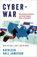 Cyberwar: how Russian hackers and trolls helped elect a president : what we don't, can't, and do know