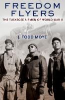 the Tuskegee Airmen of World War II by Moye, J. Todd.