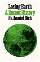 a recent history by Rich, Nathaniel, 1980- author.