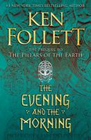 The evening and the morning by Follett, Ken, author.