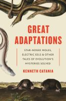 star-nosed moles, electric eels, and other tales of evolution's mysteries solved by Catania, Kenneth, 1965- author.