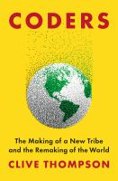 the making of a new tribe and the remaking of the world by Thompson, Clive, 1968- author.
