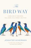 a new look at how birds talk, work, play, parent, and think by Ackerman, Jennifer, 1959- author.