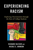 Experiencing racism exploring discrimination through the eyes of college students by Seltzer, Richard, Ph. D.