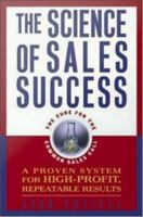 The science of sales success: a proven system for high-profit, repeatable results