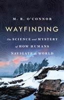 the science and mystery of how humans navigate the world by O'Connor, M. R., 1982- author.