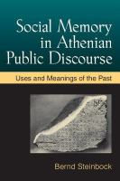 Social Memory in Athenian Public Discourse: Uses and Meanings of the Past
