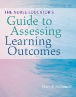 The nurse educator's guide to assessing learning outcomes by McDonald, Mary, 1947- author.