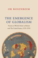 The emergence of globalism: visions of world order in Britain and the United States, 1939-1950