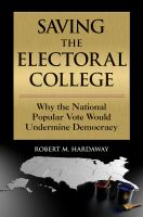 why the national popular vote would undermine democracy by Hardaway, Robert M., 1946- author.