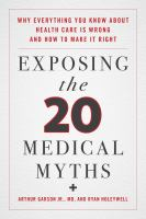 why everything you know about health care is wrong and how we can make it right by Garson, Arthur, Jr., author.