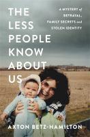 a mystery of betrayal, family secrets, and stolen identity by Betz-Hamilton, Axton, author.